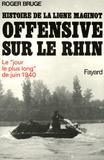 Roger Bruge - Histoire de la ligne Maginot Tome 3 : Offensive sur le Rhin.