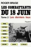 Roger Bruge - Les combattants du 18 juin - Tome 2, Les derniers feux.