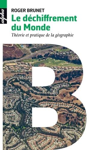 Roger Brunet - Le déchiffrement du monde - Théorie et pratique de la géographie.
