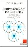 Roger Brunet - Le développement des territoires : formes, lois, aménagement.