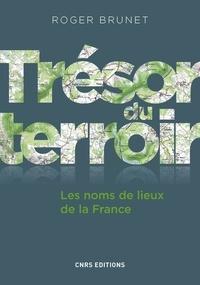 Roger Brunet - Trésor du terroir : les noms de lieux de la France.