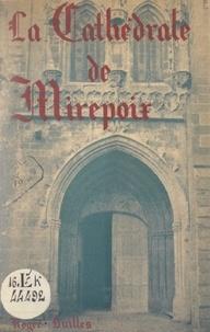 Roger Builles et Antoine de Lévis-Mirepoix - La cathédrale de Mirepoix - Étude historique et archéologique.