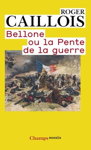 Roger Caillois - Bellone ou la pente de la guerre.
