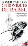 Roger Caillois - Chroniques de Babel.