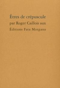 Roger Caillois - Etres de crépuscule.