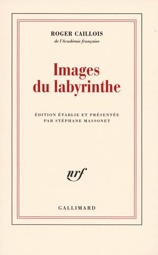 Roger Caillois - Images du labyrinthe.