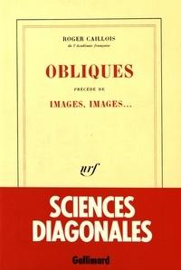 Roger Caillois - Obliques précédé de Images, images....