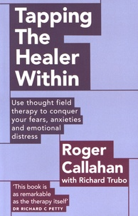 Roger Callahan - Tapping the Healer Within - Use thought field therapy to conquer your fears, anxieties and emotional distress.