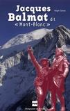 """Roger Canac - Jacques Balmat dit """"Mont-Blanc""""."""