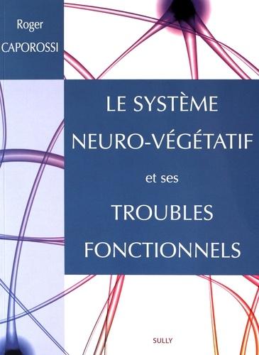 Roger Caporossi - Le système neuro-végétatif et ses troubles fonctionnels.