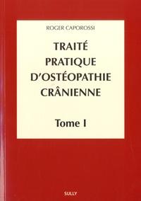 Roger Caporossi - Traité pratique d'ostéopathie crânienne - Tome 1, Concepts et bases fondamentales.
