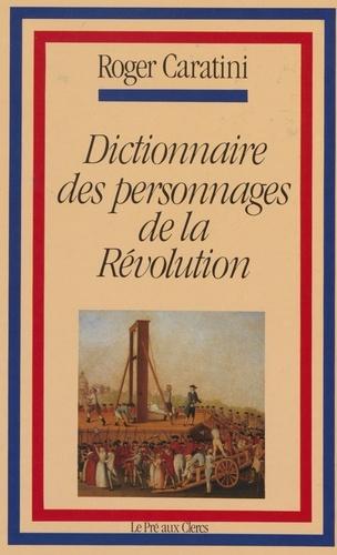 Roger Caratini - Dictionnaire des personnages de la Révolution.