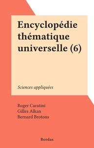 Roger Caratini et Gilles Alkan - Encyclopédie thématique universelle (6) - Sciences appliquées.