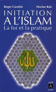 Roger Caratini et Hocine Raïs - Initiation à l'Islam.