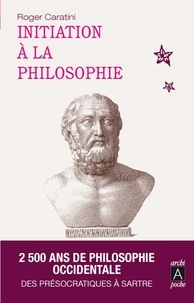 Roger Caratini - Initiation à la philosophie.