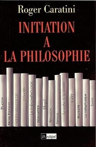 Roger Caratini - Initiation à la philosophie.