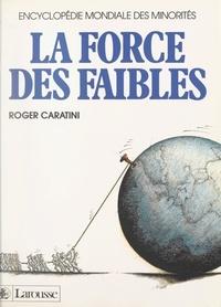 Roger Caratini et Mireille Morfin-Boitier - La force des faibles - Encyclopédie mondiale des minorités.