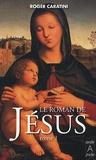 Roger Caratini - Le roman de Jésus - Tome 1, De Bethléem à Cana.