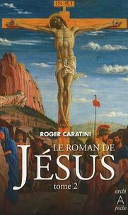 Roger Caratini - Le roman de Jésus - Tome 2, De Tibériade au Golgotha.
