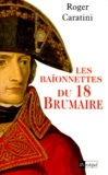 Roger Caratini - Les baïonnettes du 18 brumaire.