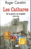 Roger Caratini - Les Cathares - De la gloire à la tragédie (1209-1244).