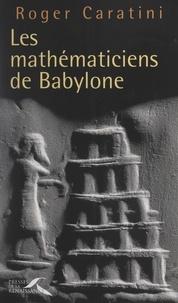 Roger Caratini et Alain Noël - Les mathématiciens de Babylone.