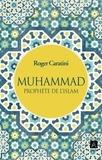Roger Caratini - Muhammad - Prophète de l'Islam.