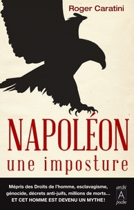 Roger Caratini - Napoléon, une imposture.