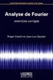 Roger Ceschi et Jean-Luc Gautier - Analyse de Fourier - Exercices corrigés.