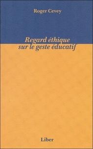 Roger Cevey - Regard éthique sur le geste éducatif.