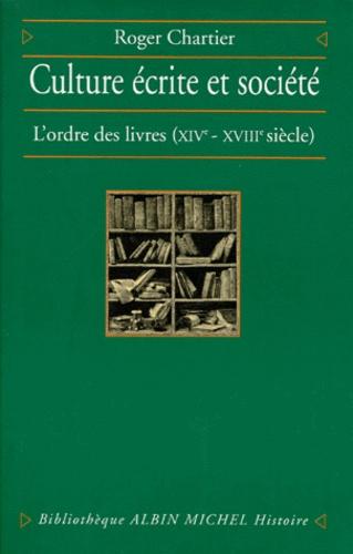 CULTURE ECRITE ET SOCIETE. L'ordre des livres (XIVème - XVIIIème siècle)
