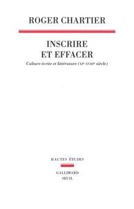 Roger Chartier - Inscrire et effacer - Culture écrite et littérature (XIe-XVIIIe siècle).