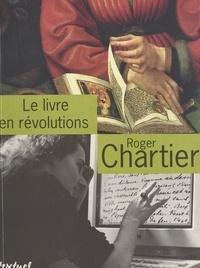 Roger Chartier - Le livre en révolutions - Entretiens avec Jean Lebrun.