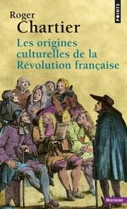 Roger Chartier - Les origines culturelles de la Révolution française.
