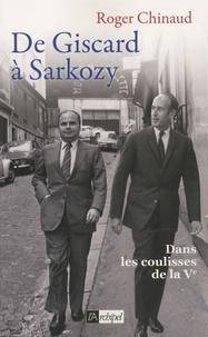 Roger Chinaud - De Giscard à Sarkozy - Dans les coulisses de la Ve.