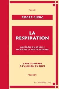 Roger Clerc - La respiration - Contrôle du souffle manières et art de respirer.