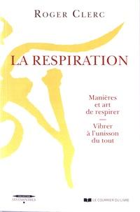 Roger Clerc - La respiration - Manières et art de respirer - Vibrer à l'unisson du tout.