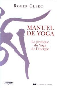 Manuel de yoga- La pratique du Yoga de l'énergie - Roger Clerc |