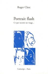 Roger Clerc - Portrait flash - Ce que raconte un visage.