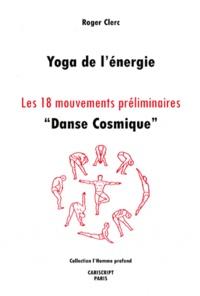 """Roger Clerc - Yoga de l'énergie - Les 18 mouvements préliminaires """"Danse Cosmique""""."""