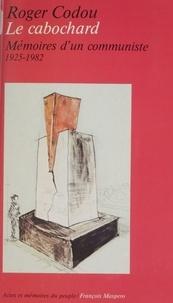 Roger Codou - Le Cabochard - Mémoires d'un communiste, 1925-1982.