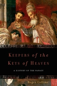 Roger Collins - Keepers of the Keys of Heaven - A History of the Papacy.