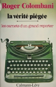 Roger Colombani - La Vérité piégée - Les carnets d'un grand reporter.