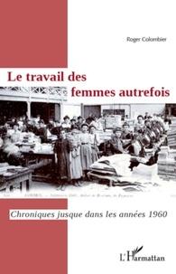 Roger Colombier - Le travail des femmes autrefois - Chroniques jusque dans les années 1960.