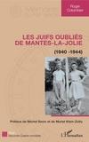 Roger Colombier - Les juifs oubliés de Mantes-la-Jolie - (1940 - 1944).