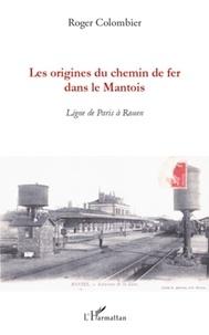 Roger Colombier - Les origines du chemin de fer dans le Mantois - Ligne de Paris à Rouen.
