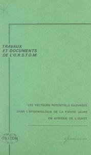 Roger Cordellier et  Office de la recherche scienti - Les vecteurs potentiels sauvages dans l'épidémiologie de la fièvre jaune en Afrique de l'Ouest.