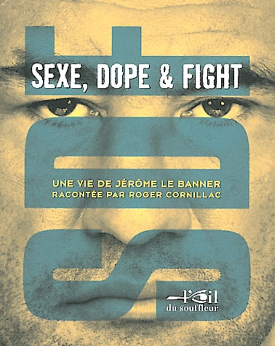 Roger Cornillac - SDF Sexe, dope and fight - Une vie de Jérôme Le Banner.