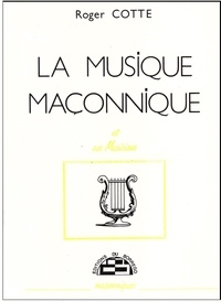 Roger Cotte - La musique maçonnique et ses musiciens.