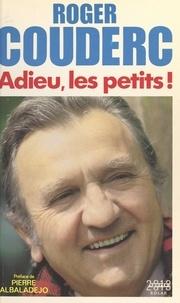 Roger Couderc et Pierre Albaladejo - Adieu, les petits !.
